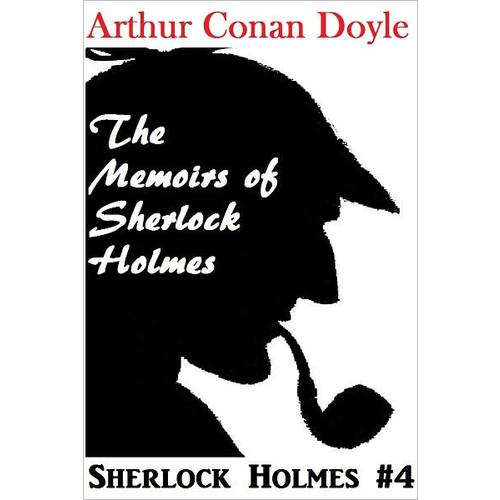 Sherlock Holmes, THE MEMOIRS OF SHERLOCK HOLMES, Sherlock Holmes Complete Collection, Book # 4