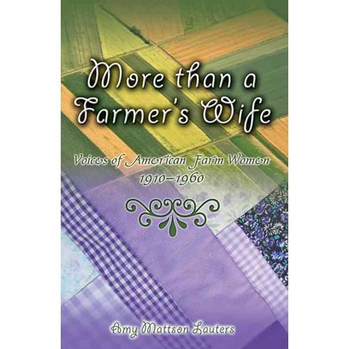 More Than a Farmer's Wife: Voices of American Farm Women, 1910-1960