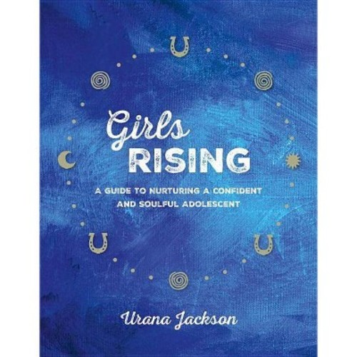 Girls Rising: A Guide to Nurturing a Confident and Soulful Adolescent (Paperback)