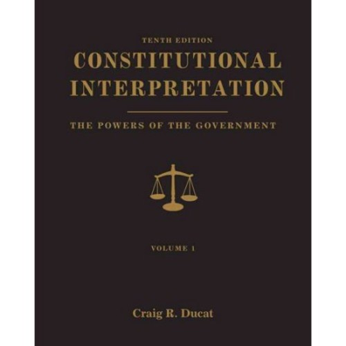 Constitutional Interpretation: Powers of Government, Volume 1