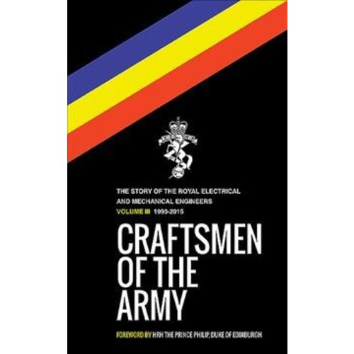 Craftsmen of the Army : The Story of the Royal Electrical and Mechanical Engineers: 1993-2015