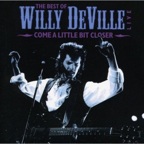 The Best of Willy DeVille: Come a Little Bit Closer [CD]