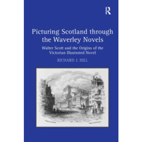 Picturing Scotland Through: Walter Scott and the Origins of the Victorian