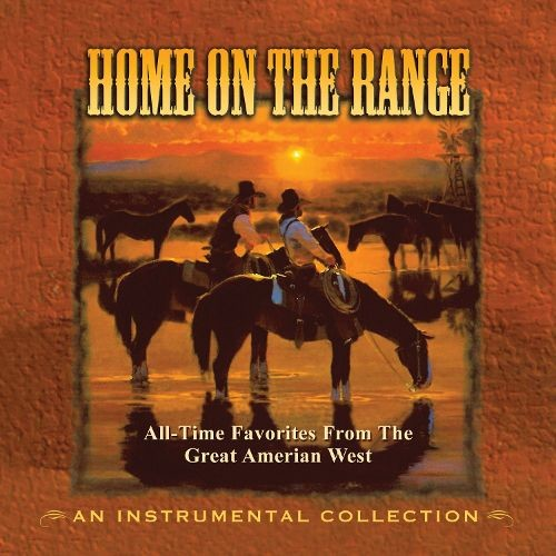 Home on the Range: All-Time Favorites from the Great American West [CD]