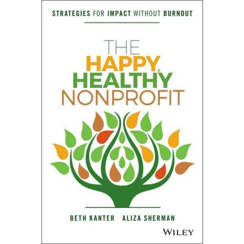 The Happy, Healthy Nonprofit: Strategies for Impact Without Burnout (Hardcover)