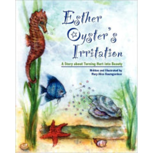 Esther Oyster's Irritation: A Story about Turning Hurt Into Beauty