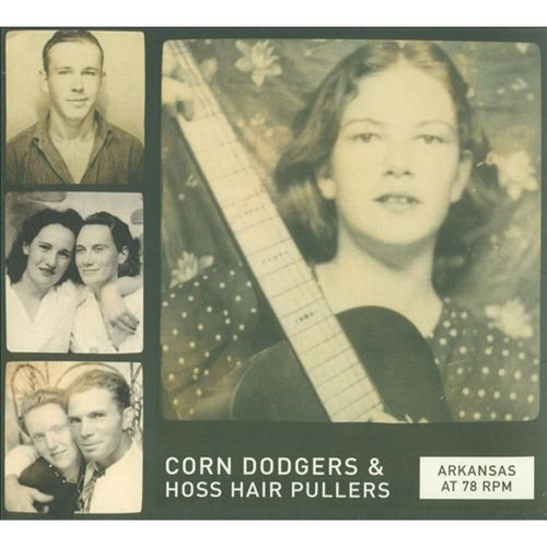 Arkansas at 78 RPM: Corn Dodgers & Hoss Hair Pullers [CD]