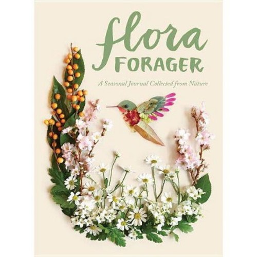Flora Forager: A Seasonal Journal Collected from Nature (Paperback)