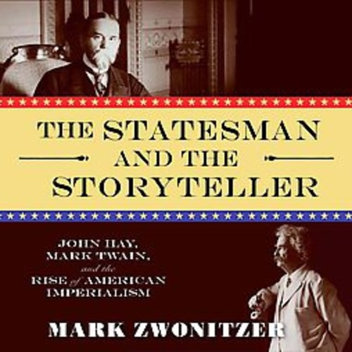 Statesman and the Storyteller : John Hay, Mark Twain, and the Rise of American Imperialism (CD/Spoken