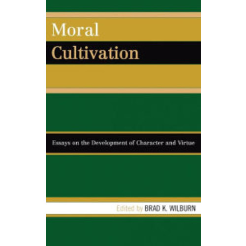 Moral Cultivation: Essays on the Development of Character and Virtue