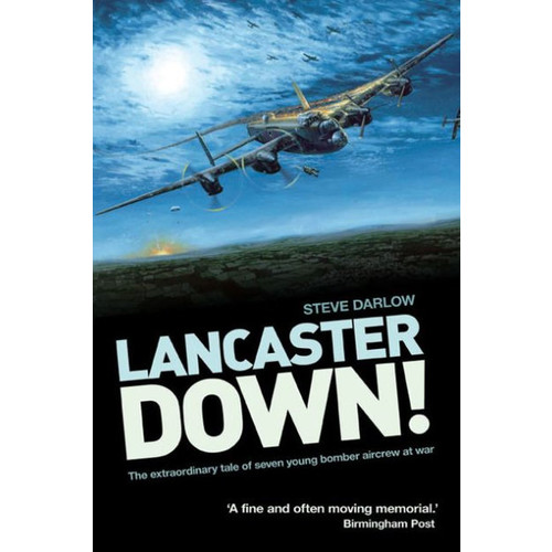 Lancaster Down!: The Extraordinary Tale of Seven Young Bomber Aircrew at War