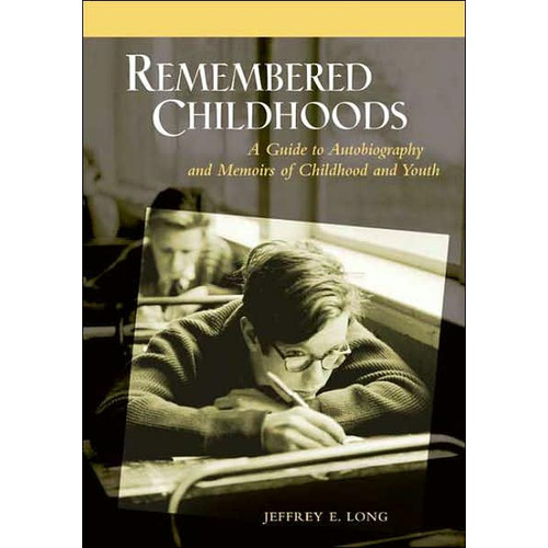 Remembered Childhoods: A Guide to Autobiography and Memoirs of Childhood and Youth