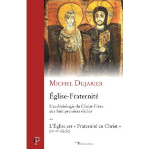 glise - Fraternit, Tome 2 - L'ecclsiologie du Christ-Frre aux huit premiers sicles: L'glise est