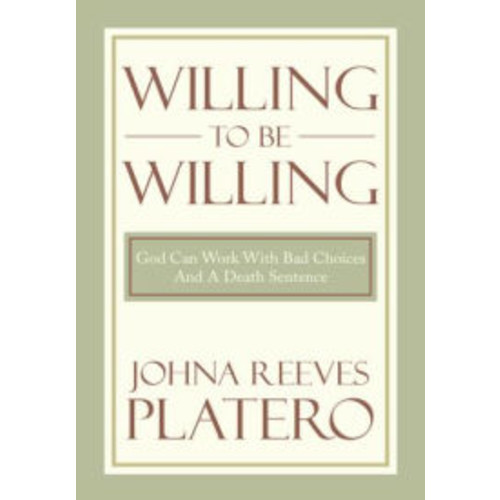 Willing to be Willing: God Can Work With Bad Choices And A Death Sentence