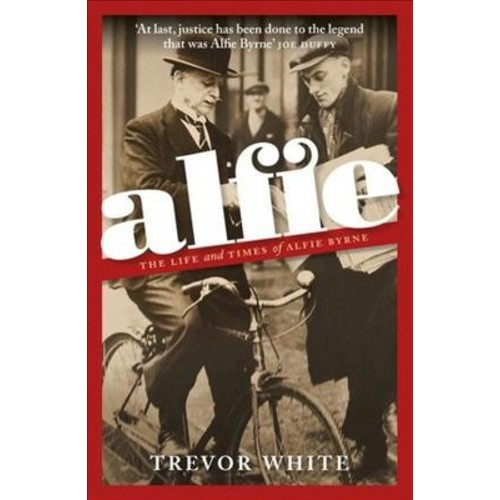 Alfie : The Life and Times of Alfie Byrne (Hardcover) (Trevor White)