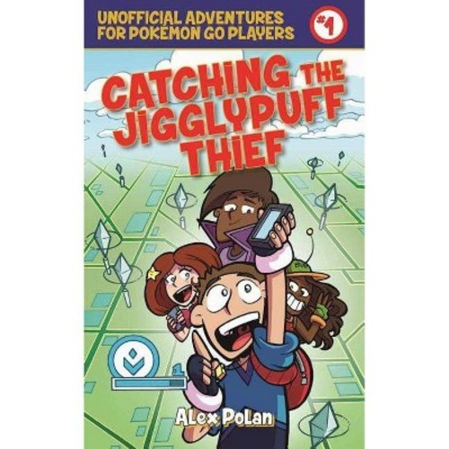 Catching the Jigglypuff Thief: Unofficial Adventures for Pokemon Go Players Book One