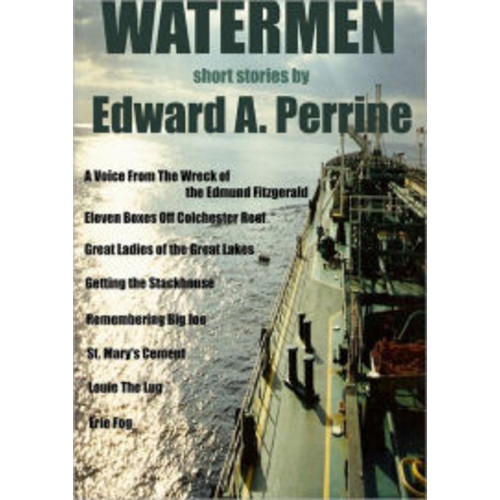Watermen: A Voice From The Wreck of The Edmund Fitzgerald, Eleven Boxes Off Colchester Reef, Great Ladies of The Great Lakes, Getting The Stackhouse, Remembering Big Joe, St. Mary's Cement, Louie The Lug, Erie Fog