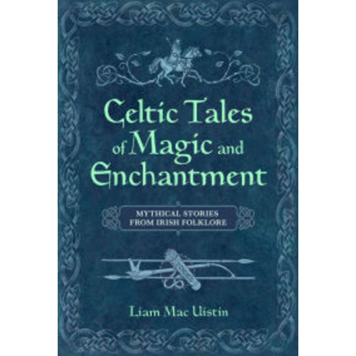 Celtic Tales of Magic and Enchantment: Mythical Stories from Irish Folklore