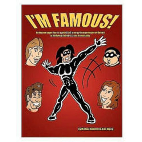 I'M Famous!: An Insane Super Hero's Egotistical Journey from Protector of Detroit to Hollywood Silver Screen Immortality