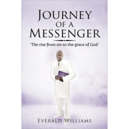 Journey of a Messenger: The Rise from Sin to the Grace of God'