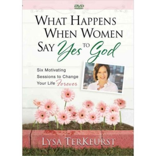 What Happens When Women Say Yes to God DVD: Six Motivating Sessions to Change Your Life Forever