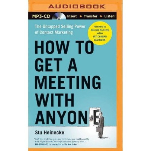 How to Get a Meeting With Anyone : The Untapped Selling Power of Contact Marketing (Unabridged) (MP3-CD)