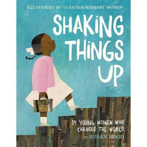 Shaking Things Up : 14 Young Women Who Changed the World (School And Library) (Susan Hood)