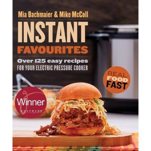 Instant Favourites : Over 125 Easy Recipes for Your Electric Pressure Cooker (Paperback) (Mia Bachmaier