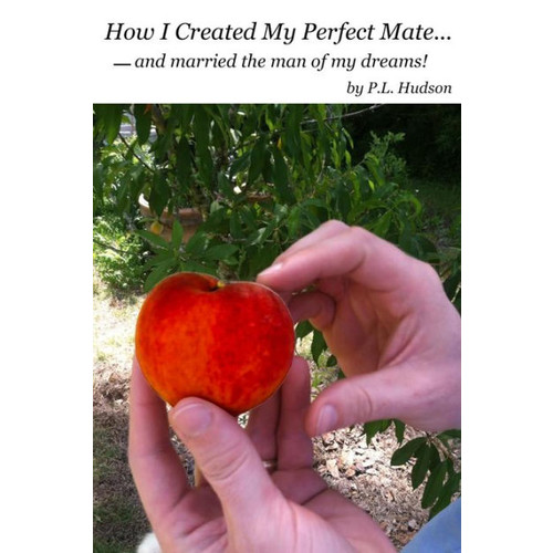 How I Created My Perfect Mate...and Married the Man of my Dreams!