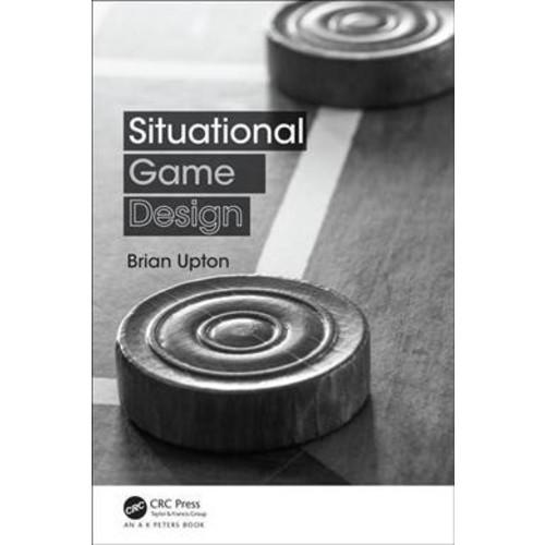 Situational Game Design (Paperback) (Brian Upton)