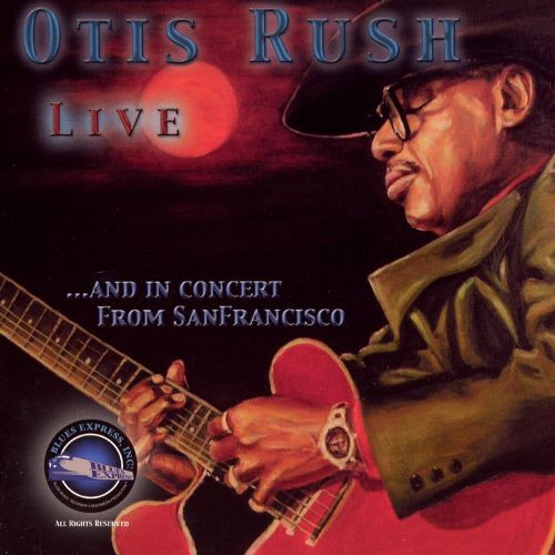 Otis Rush Live... And In Concert from San Francisco [CD]