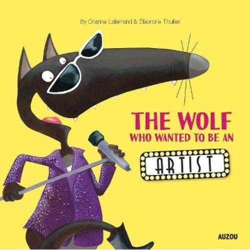 Wolf Who Wanted to Be an Artist - by Orianne Lallemand (Hardcover)