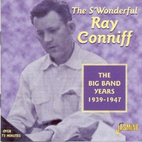 The S'Wonderful Ray Conniff - The Big Band Years 1939-1947 ORIGINAL RECORDINGS REMASTERED