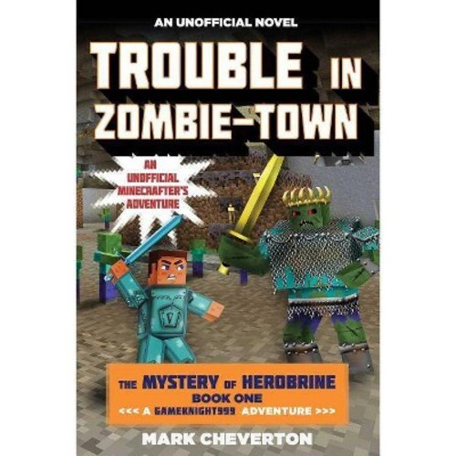Trouble in Zombie-Town : The Mystery of Herobrine: Book One: A Gameknight999 Adventure: An Unofficial Minecrafter's Adventure