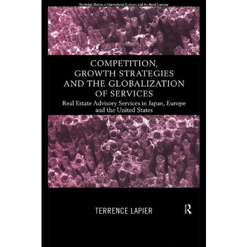 Competition, Growth Strategies, and the Globalization of Services: Real Estate Advisory Services in Japan, Europe and the United States