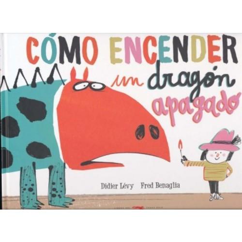 Como encender un dragn apagado / How to Re-Light Your Dragon (Hardcover) (Didier Levy & Fred