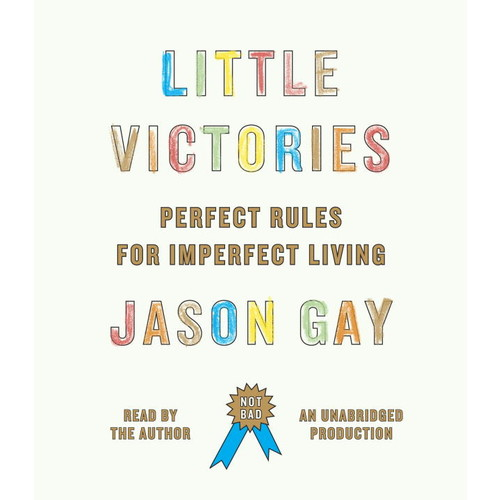 Little Victories: Perfect Rules for Imperfect Living