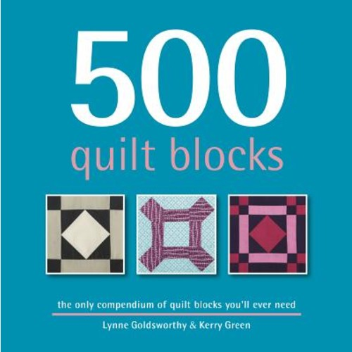 500 Quilt Blocks: The Only Compendium of Quilt Blocks You'll Ever Need