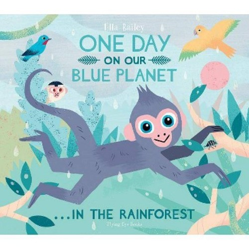One Day on Our Blue Planet... in the Rain Forest (Hardcover) (Ella Bailey)