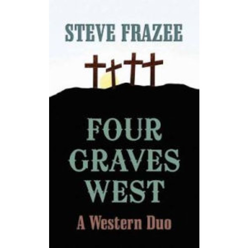 Four Graves West: A Western Duo