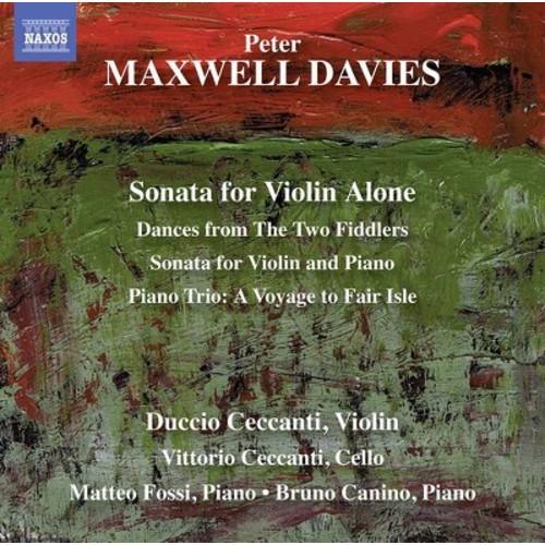 Peter Maxwell-Davies: Sonata for Violin Alone; Dances from The Two Fiddlers; Sonata for Violin and Piano; Piano Trio