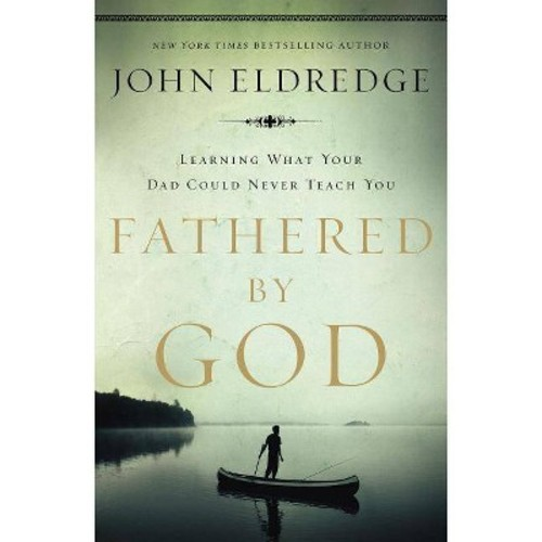 Fathered by God (Paperback) (John Eldredge)