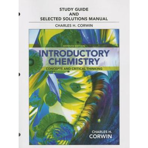 Study Guide & Selected Solutions Manual for Introductory Chemistry: Concepts and Critical Thinking / Edition 7