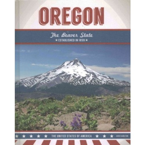 Oregon : The Beaver State (Library) (John Hamilton)