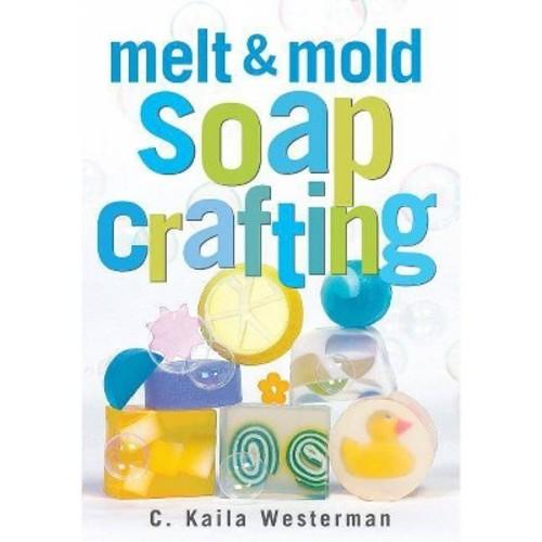 Melt & Mold Soap Crafting (Paperback)