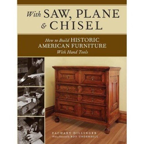 With Saw, Plane & Chisel : Building Historic American Furniture With Hand Tools (Paperback) (Zachary