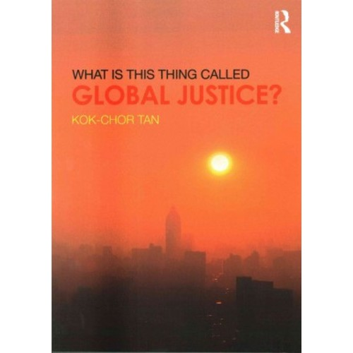 What Is This Thing Called Global Justice? (Paperback) (Kok-Chor Tan)