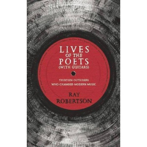 Lives of the Poets With Guitars: Thirteen Outsiders Who Changed Modern Music (Paperback)