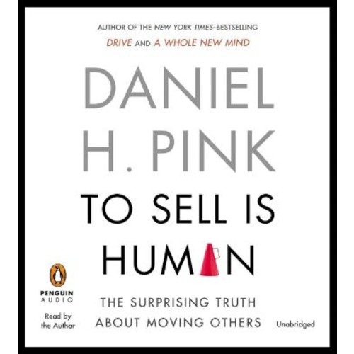 To Sell Is Human: The Surprising Truth About Moving Others (Audio CD)