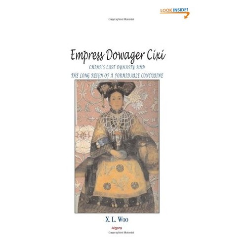 Empress Dowager Cixi: China's Last Dynasty and the Long Reign of a Formidable Concubine : Legends and Lives During the Declining Days of the Qing Dynasty